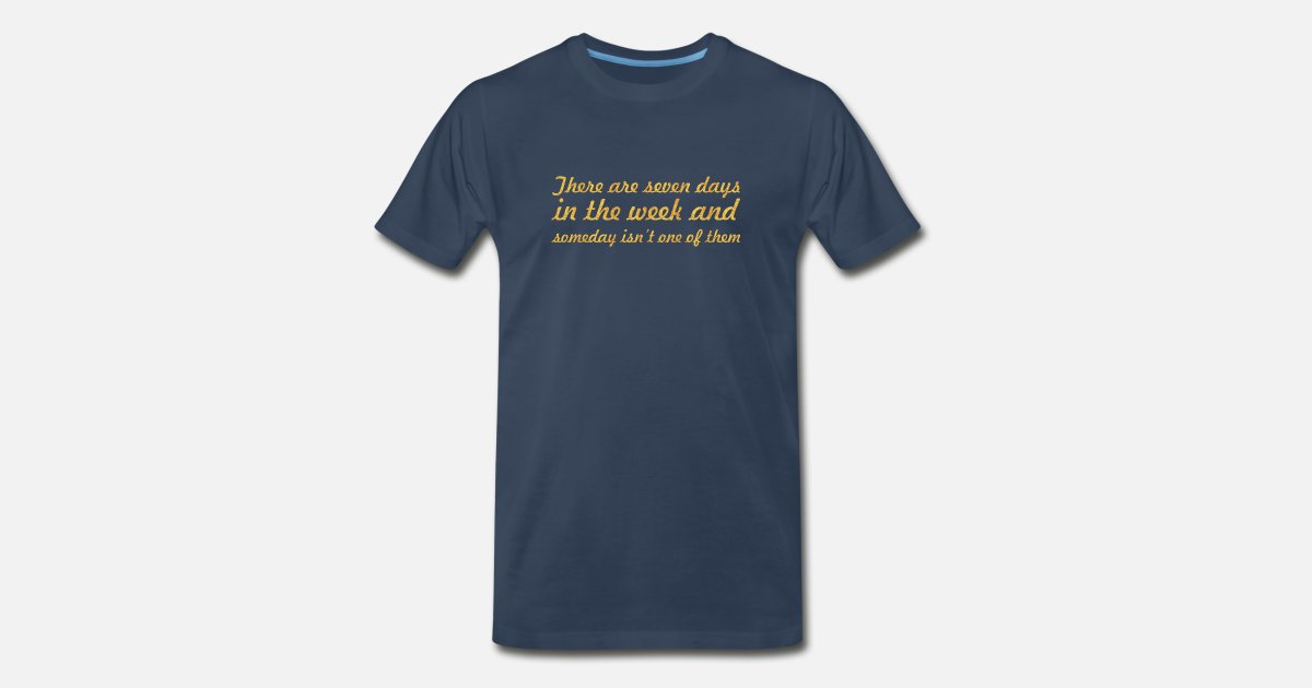 There Are Seven Days Inspirational Quote Mens Premium T Shirt