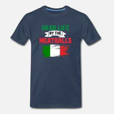 Italy Family Grab Life By The Meat Balls - Men's Premium T-Shirt