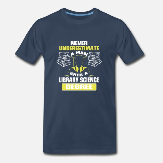 Library T-Shirts - NEVER UNDERESTIMATE A MAN WITH A LIBRARY SCIENCE - Men's Premium T-Shirt navy