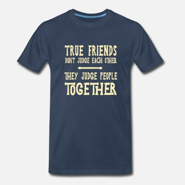 Friendship Design True Friends Judge Others Together - Men's Premium T-Shirt