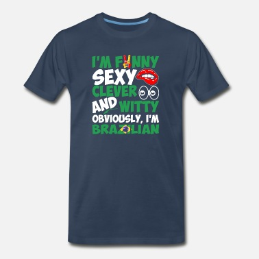 Im Brazilian Im Funny Sexy Clever And Witty Im Brazilian - Men's Premium T-Shirt