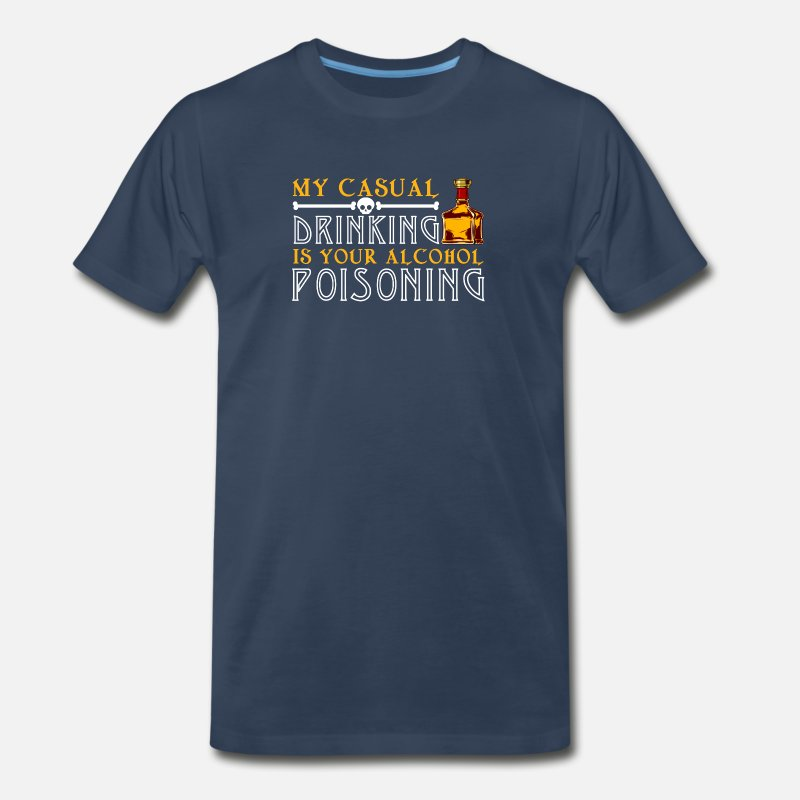 Alcohol Gifts Christmas T-Shirts - My Casual Drinking Your Alcohol Poisoning - Men's Premium T-Shirt navy