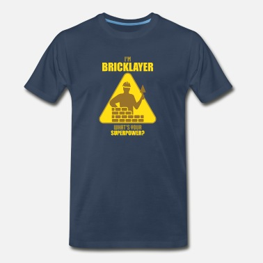 Bricklayer Funny Bricklayer Philosphy of Life Sayings - Men's Premium T-Shirt