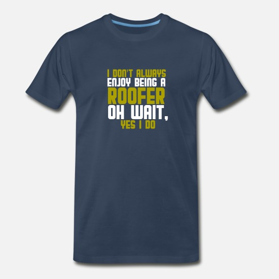 Roof T-Shirts - I don't always enjoy being a roofer oh wait, yes I - Men's Premium T-Shirt navy