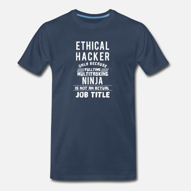 Ethics Funny Ethical Hacker Hacker or Computer Geek gift - Men's Premium T-Shirt