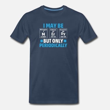 University Researcher I may be Nerdy. - Men's Premium T-Shirt