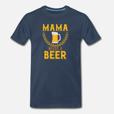 Beer Tent Mama needs a beer - Men's Premium T-Shirt