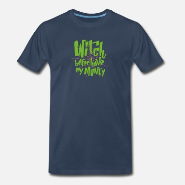 Better Have My Money Witch Better Have My Money - Men's Premium T-Shirt