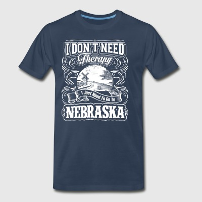 I Don't Need Therapy, I Just Need To Go ToNebraska - Men's Premium T-Shirt