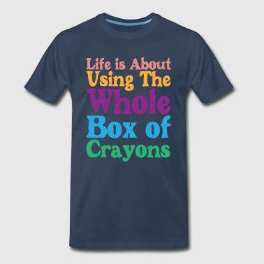 Life is About Using the Whole Box of Crayons Shirt - Men's Premium T-Shirt