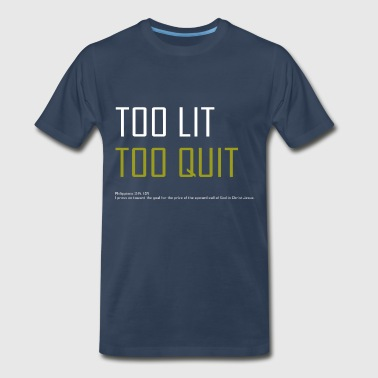 Too Lit Too Quit - Men's Premium T-Shirt