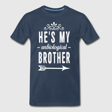 He is My Unbiological Brother Funny Graphic Shirt - Men's Premium T-Shirt