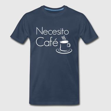 Necesito Cafe Funny Coffee Lovers Spanish T-shirt - Men's Premium T-Shirt