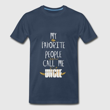 Uncle - My Favorite People Call Me Uncle - Men's Premium T-Shirt
