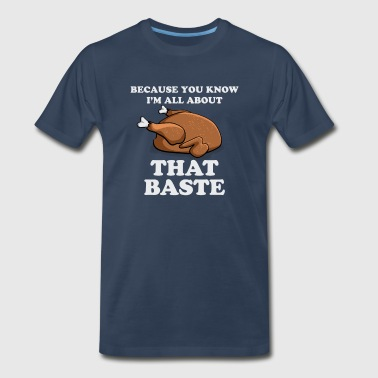 Because You Know I'm All About That Baste - Men's Premium T-Shirt