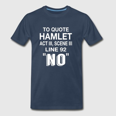 To Quote Hamlet NO - Men's Premium T-Shirt