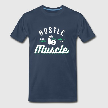 Hustle For That Muscle - Men's Premium T-Shirt