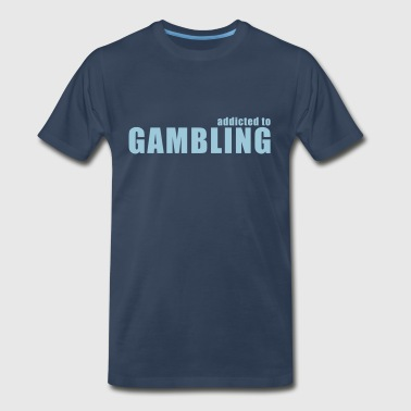 addicted to gambling - Men's Premium T-Shirt