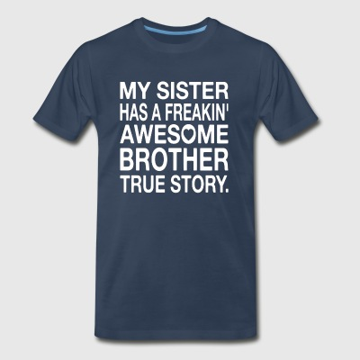 My Sister Has A Freakin' Awesome Brother - Men's Premium T-Shirt