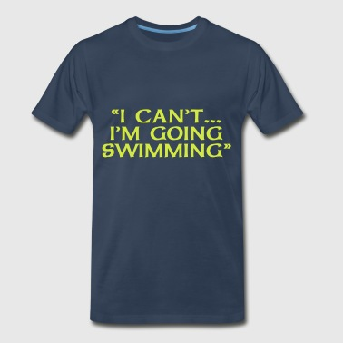 I Can't Going Swimming - Men's Premium T-Shirt