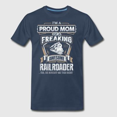 Proud Mom Of A Freaking Awesome Railroader - Men's Premium T-Shirt