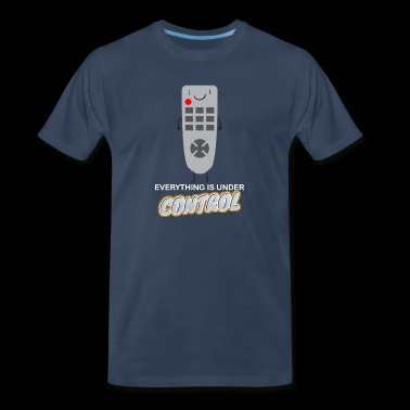 EVERYTHING IS UNDER CONTROL - Men's Premium T-Shirt