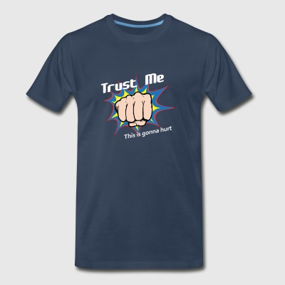 Trust Me... This is gonna hurt - Men's Premium T-Shirt