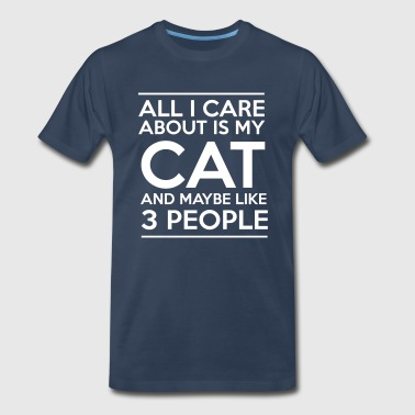 All I care about is my cat and maybe like 3 people - Men's Premium T-Shirt