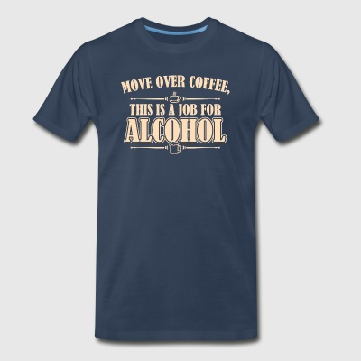 Move Over Coffee This Is A Job For Alcohol - Men's Premium T-Shirt