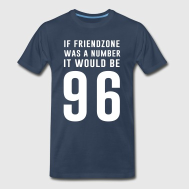 If friendzone was a number it would be 96 - Men's Premium T-Shirt