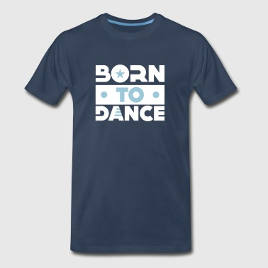 Born to Dance - Men's Premium T-Shirt