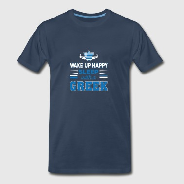 Wake Up Happy Sleep With A Greek - Men's Premium T-Shirt
