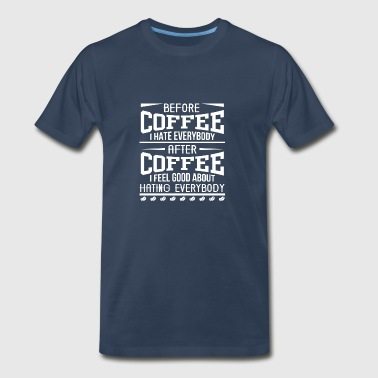 After Coffee I Feel Good About Hating Everybody C - Men's Premium T-Shirt