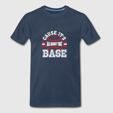 Cause It's All About That Base Funny Baseball Shi - Men's Premium T-Shirt