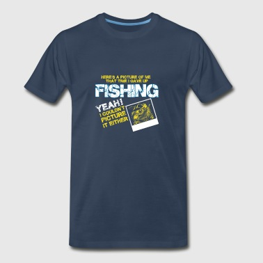 Fishing Yeah I couldnt picture funny shirts gifts - Men's Premium T-Shirt