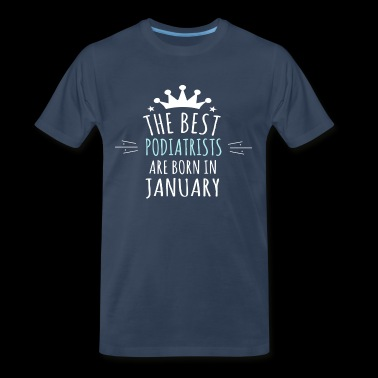 Best PODIATRISTS are born in january - Men's Premium T-Shirt