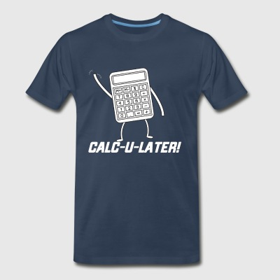 CALC U LATER Funny Tshirt - Men's Premium T-Shirt