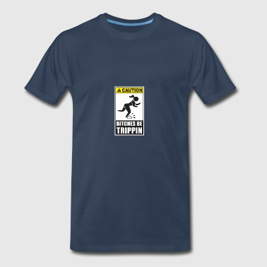 Caution Bitches Be Trippin - Men's Premium T-Shirt