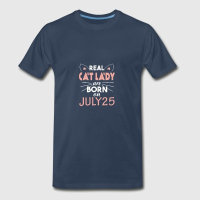 Real Cat Lady Are Born On JULY 25 - Men's Premium T-Shirt