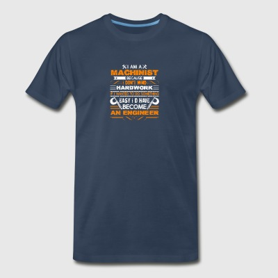Machinist Because I Dont Mind Hardwork Shirt - Men's Premium T-Shirt