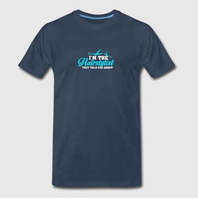 I'm The Hairstylist They Told You About T Shirt - Men's Premium T-Shirt