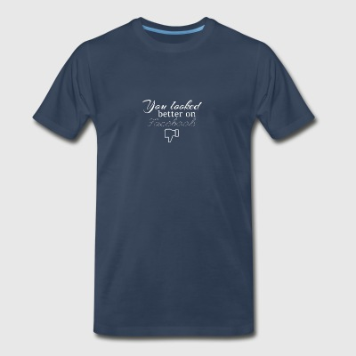 You looked better on Facebook - Men's Premium T-Shirt
