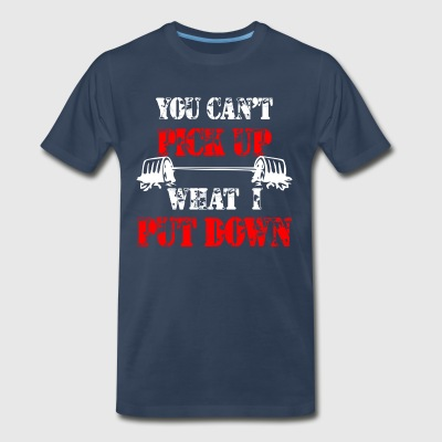 You Can't Pick Up What I Put Down - Red - Men's Premium T-Shirt