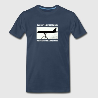 If you don't come to democracy - Men's Premium T-Shirt