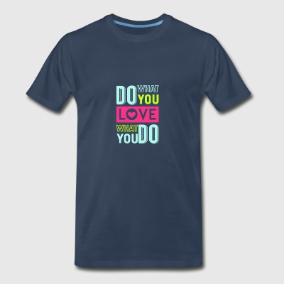 Do what you love, love what you do - Men's Premium T-Shirt