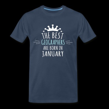 Best GEOGRAPHERS are born in january - Men's Premium T-Shirt