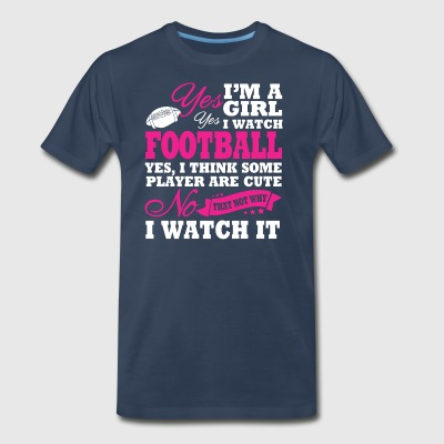 I'm A Girl, I Watch Football - Men's Premium T-Shirt