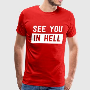 See you in hell - Men's Premium T-Shirt