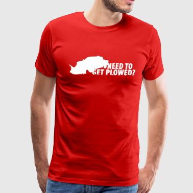 Need to get PLOWED? - Men's Premium T-Shirt