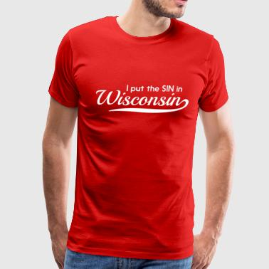 I put the SIN in Wisconsin - Men's Premium T-Shirt